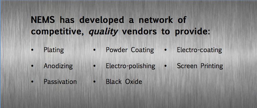 Plating, Powder coating, Passivation, Anodizing, Electro-coating, Electro-polishing, Screen Printing, Black Oxide